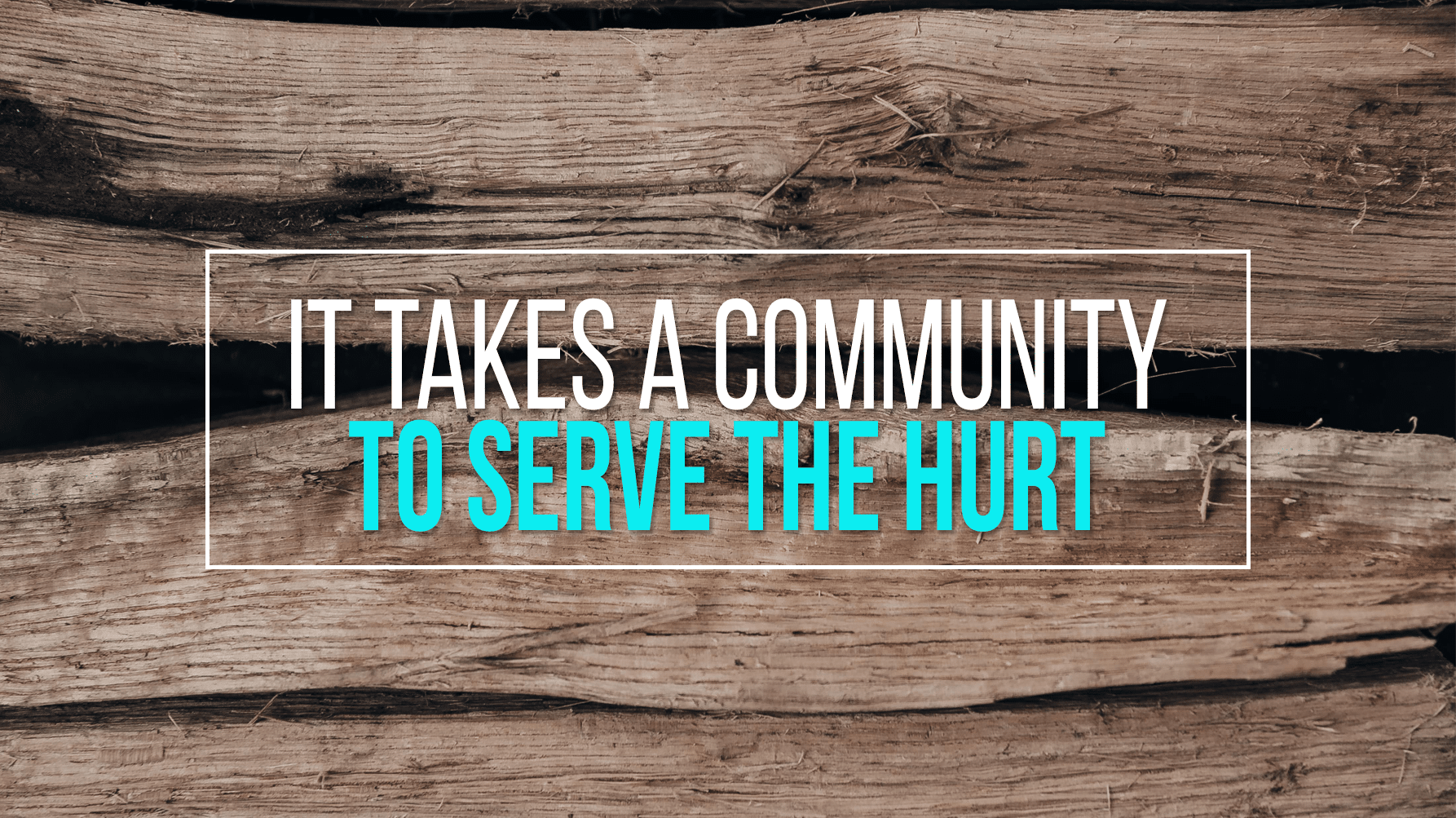 It Takes A Community To Serve The Hurt [Devotional]