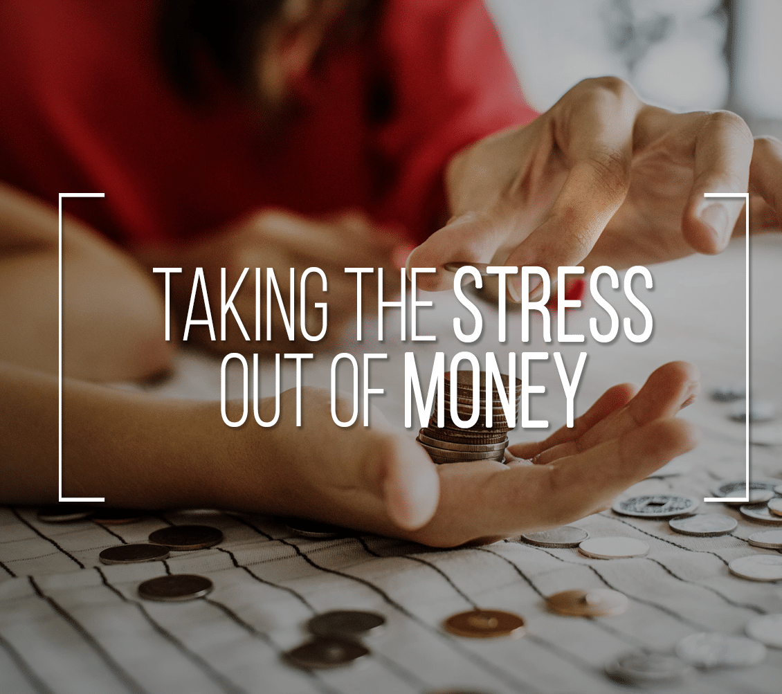 Taking The Stress Out Of Money