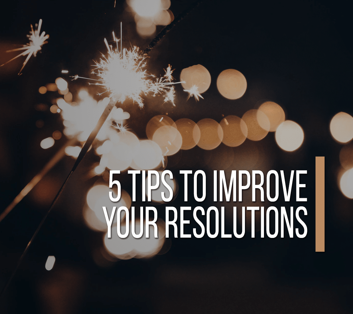 5 Tips To Improve Your Resolutions