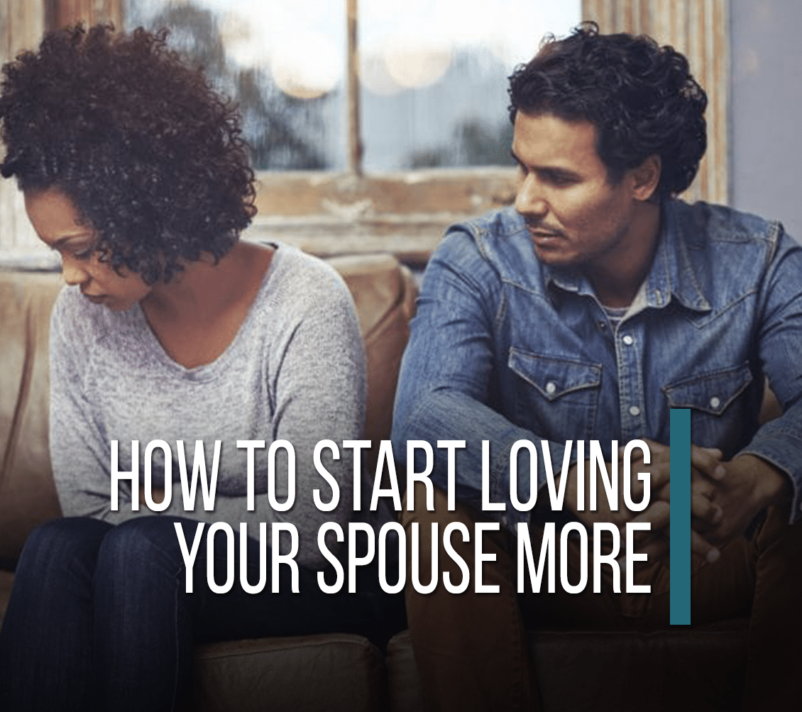 How To Start Loving Your Spouse More [Video]
