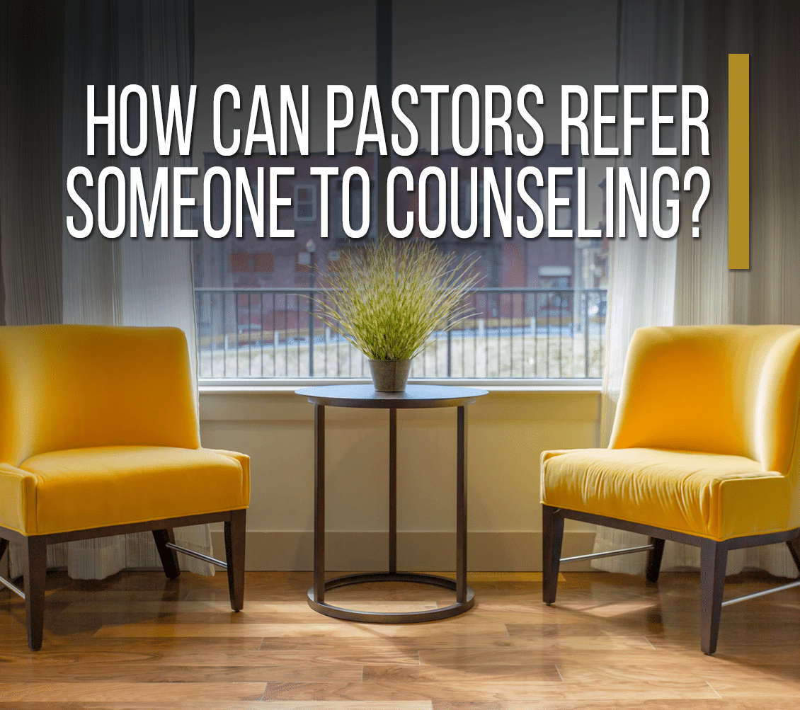 How Can Pastors Refer Someone To Counseling?