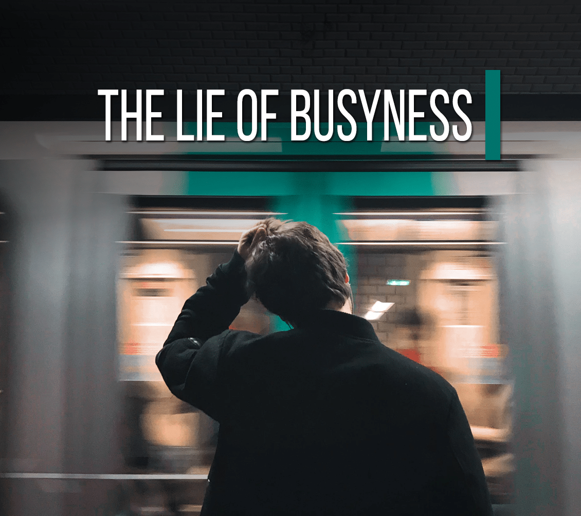 The Lie of Busyness [Devotional]