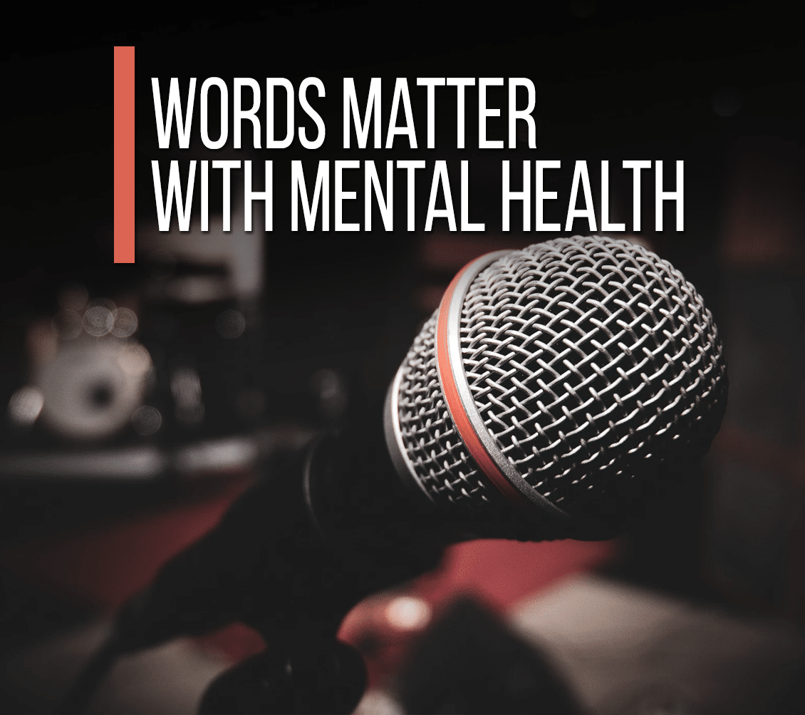 Words Matter with Mental Health
