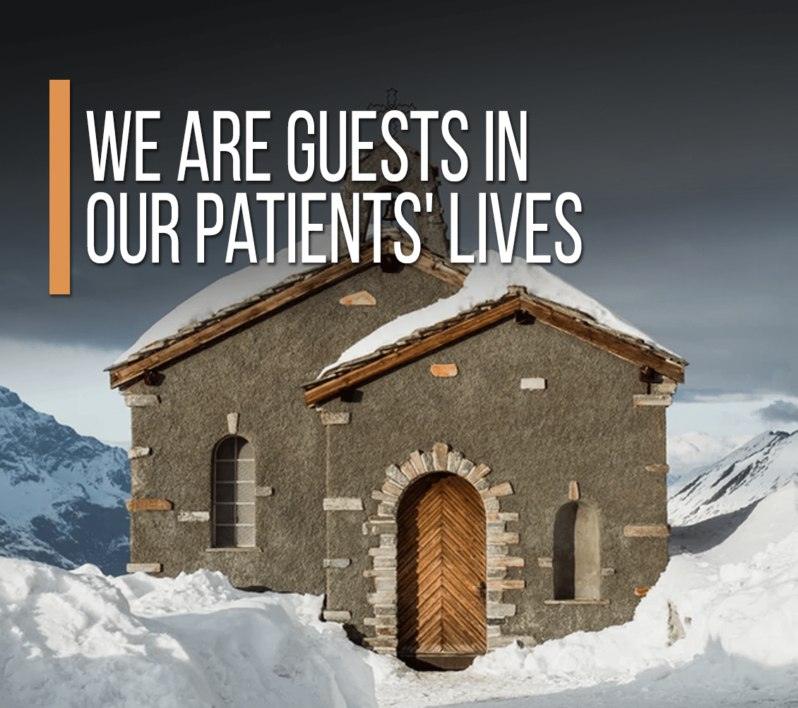 We Are Guests In Our Patients' Lives