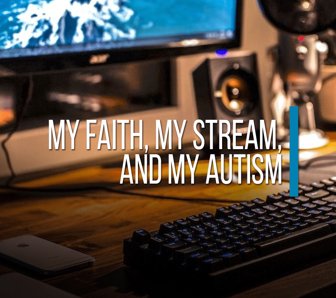 My Faith, My Stream, and My Autism