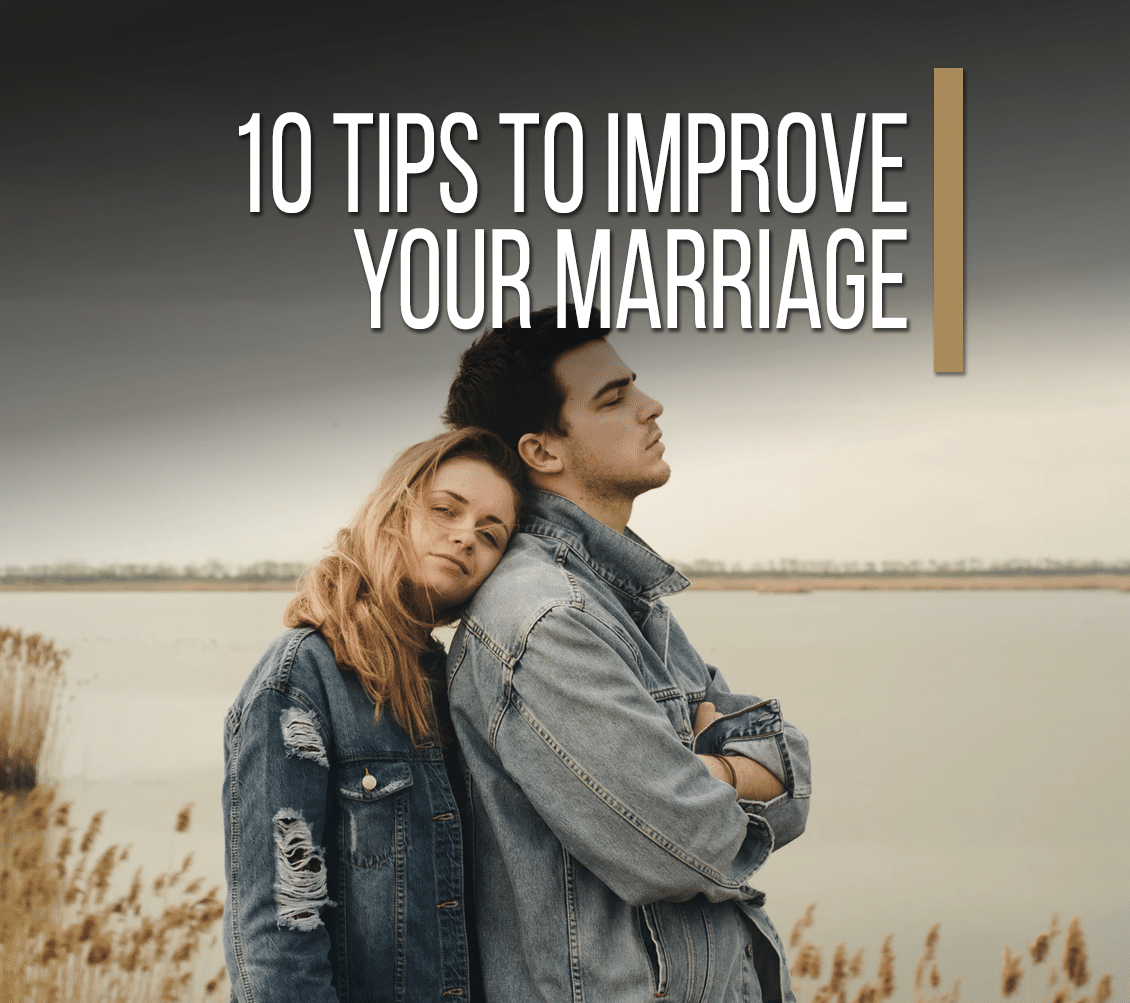 10 Tips To Improve Your Marriage
