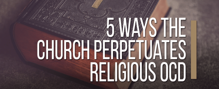 5 Ways The Church Perpetuates Religious OCD