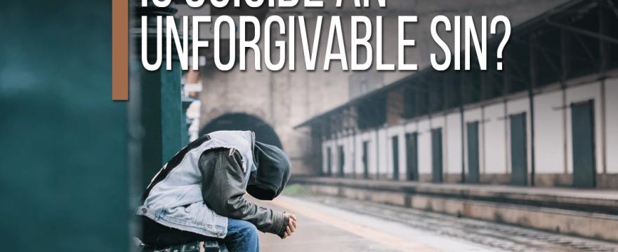 Is Suicide An Unforgivable Sin?