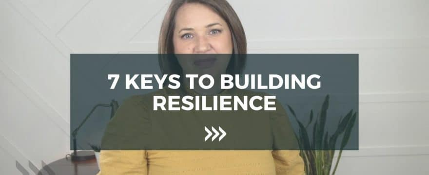7 Keys To Building Resilience [Video]